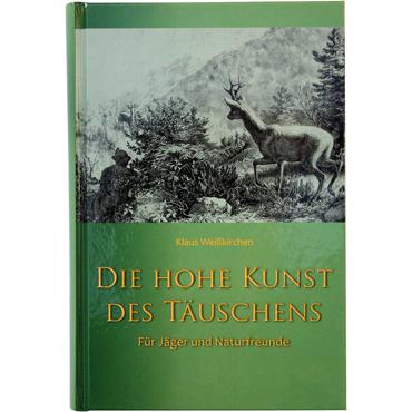 Fachbuch f/ür J/äger und Naturfreunde Die Hohe Kunst des T/äuschens